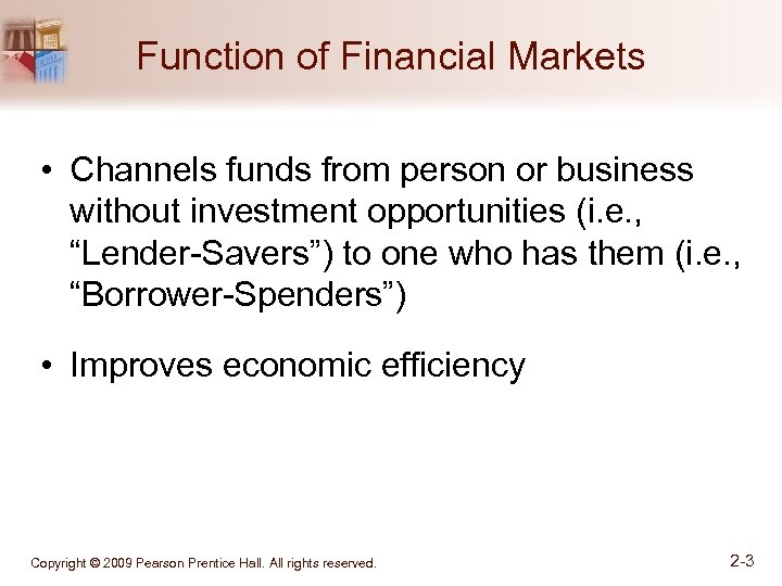 Function of Financial Markets • Channels funds from person or business without investment opportunities