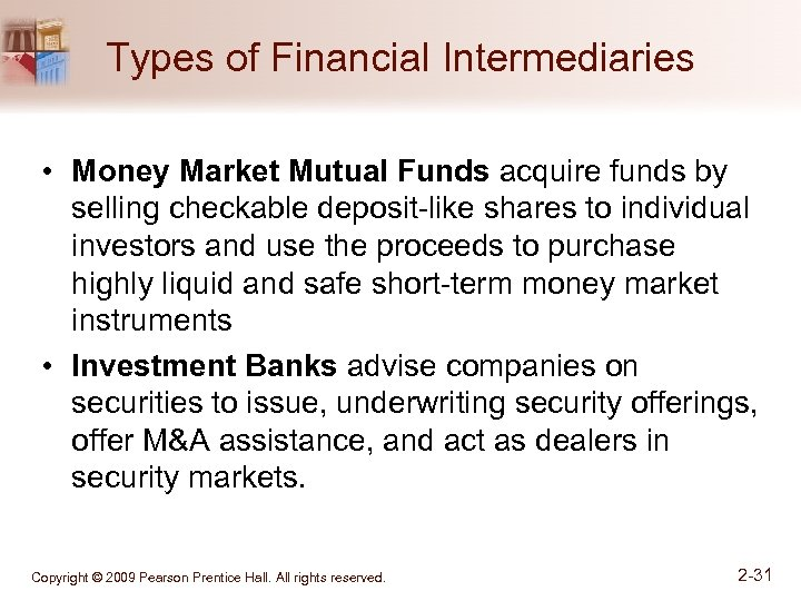 Types of Financial Intermediaries • Money Market Mutual Funds acquire funds by selling checkable