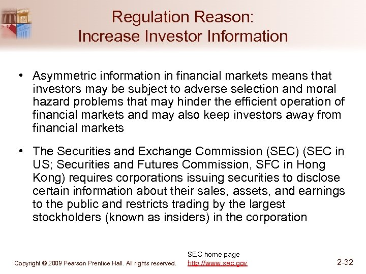 Regulation Reason: Increase Investor Information • Asymmetric information in financial markets means that investors