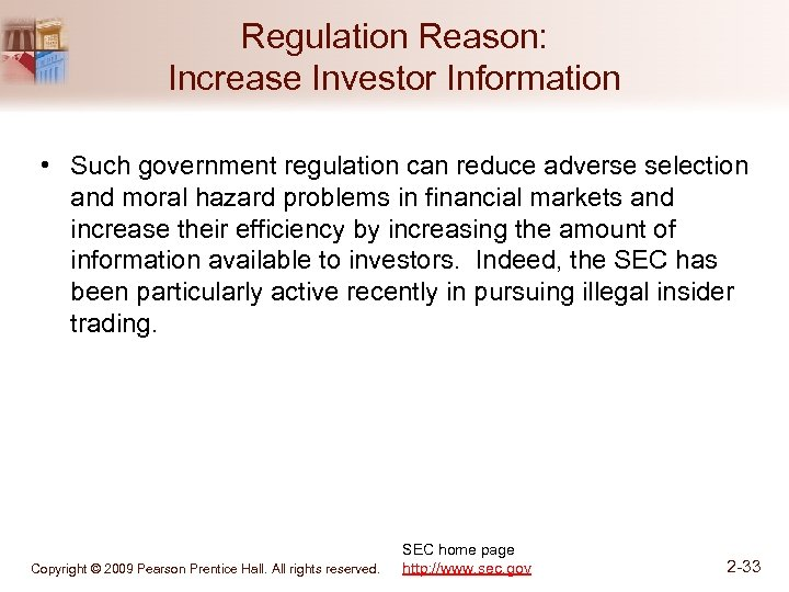 Regulation Reason: Increase Investor Information • Such government regulation can reduce adverse selection and
