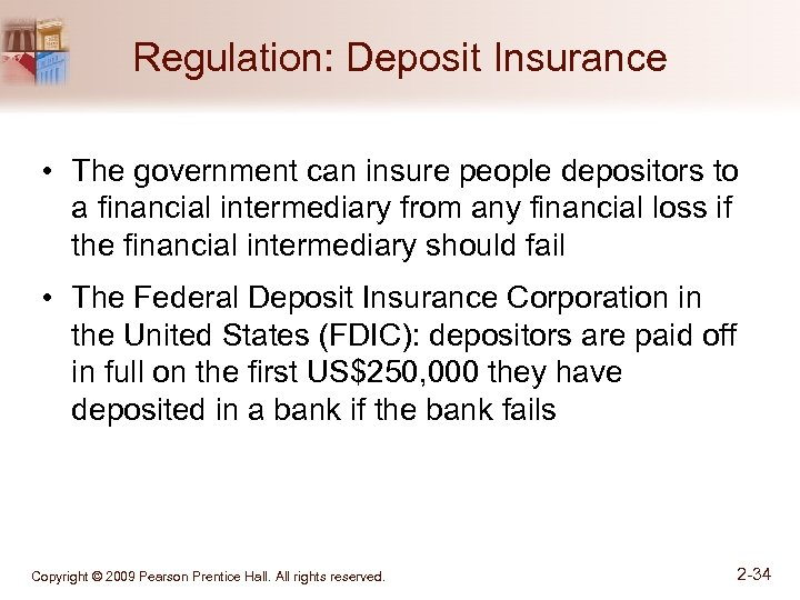 Regulation: Deposit Insurance • The government can insure people depositors to a financial intermediary