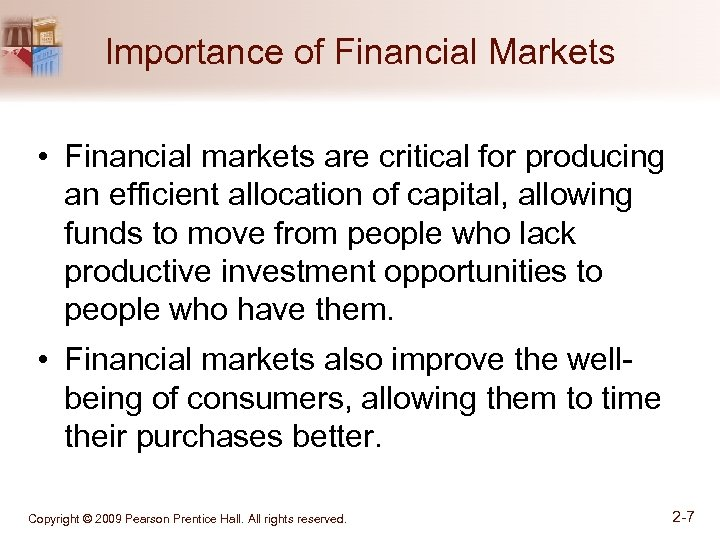 Importance of Financial Markets • Financial markets are critical for producing an efficient allocation