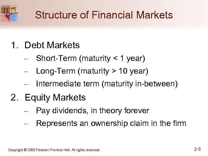 Structure of Financial Markets 1. Debt Markets – Short-Term (maturity < 1 year) –