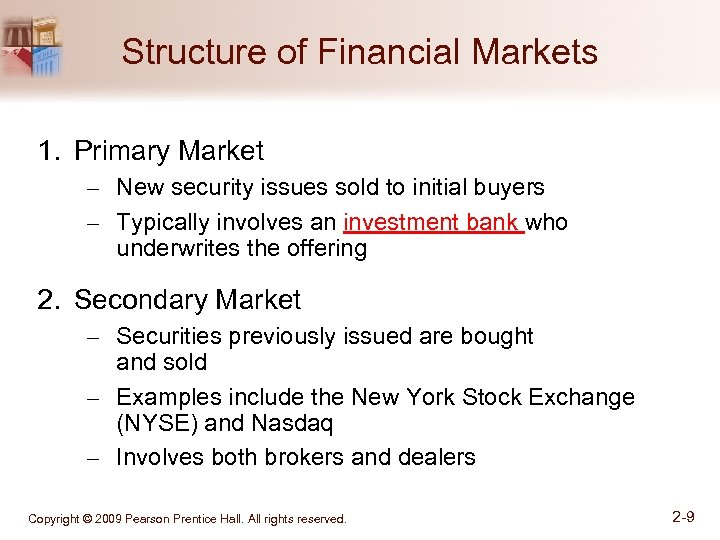 Structure of Financial Markets 1. Primary Market – New security issues sold to initial