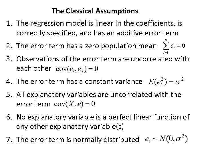 The Classical Assumptions 1. The regression model is linear in the coefficients, is correctly