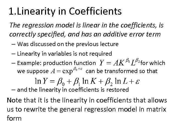 1. Linearity in Coefficients The regression model is linear in the coefficients, is correctly