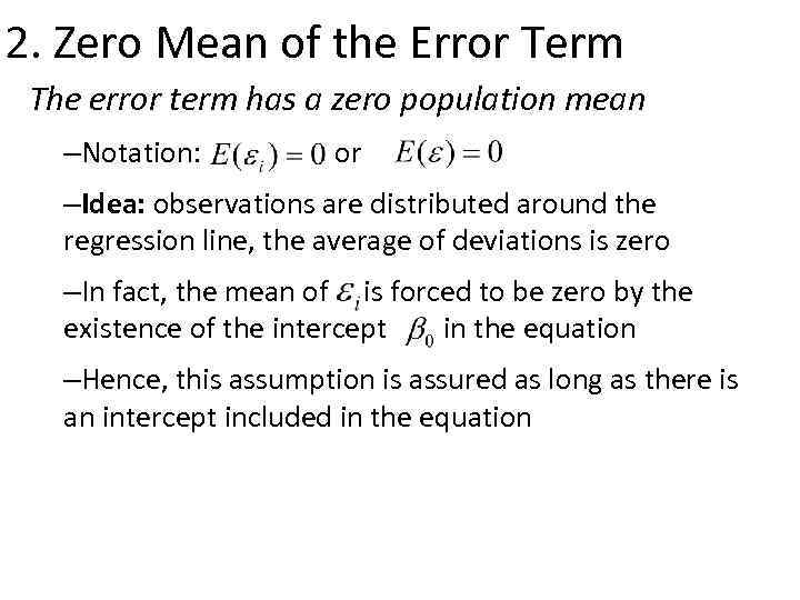 2. Zero Mean of the Error Term The error term has a zero population