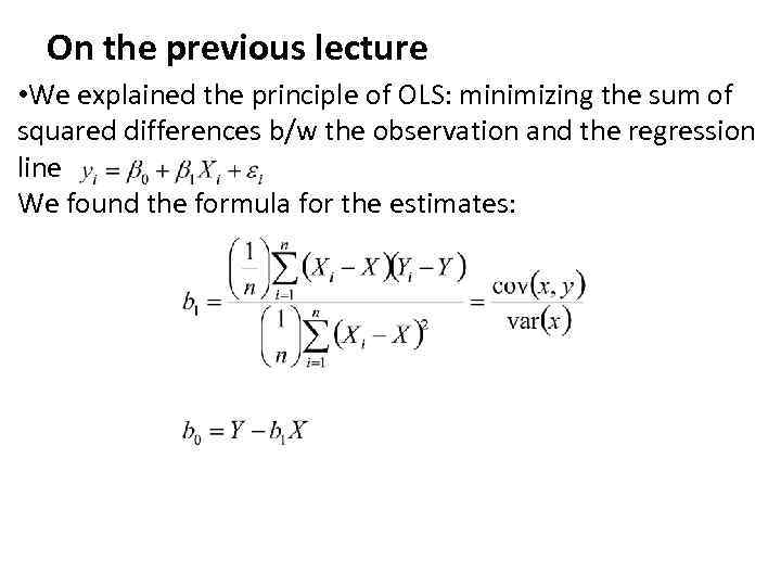 On the previous lecture • We explained the principle of OLS: minimizing the sum
