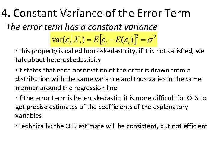 4. Constant Variance of the Error Term The error term has a constant variance