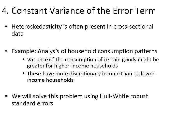 4. Constant Variance of the Error Term • Heteroskedasticity is often present in cross-sectional