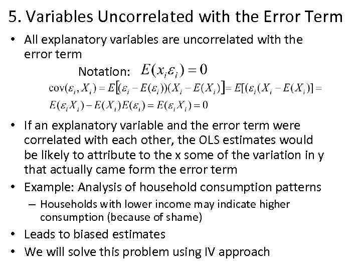 5. Variables Uncorrelated with the Error Term • All explanatory variables are uncorrelated with