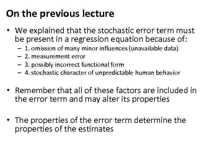 On the previous lecture • We explained that the stochastic error term must be