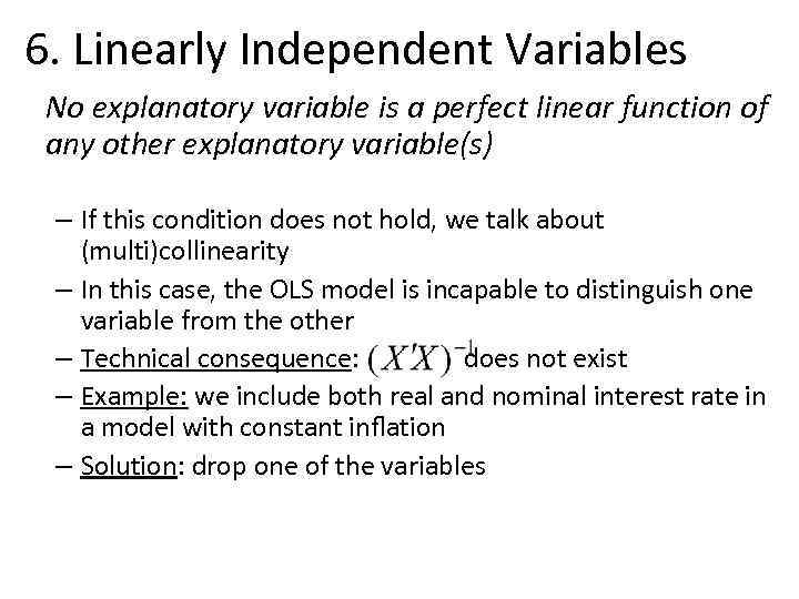 6. Linearly Independent Variables No explanatory variable is a perfect linear function of any
