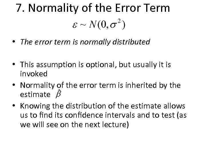 7. Normality of the Error Term • The error term is normally distributed •