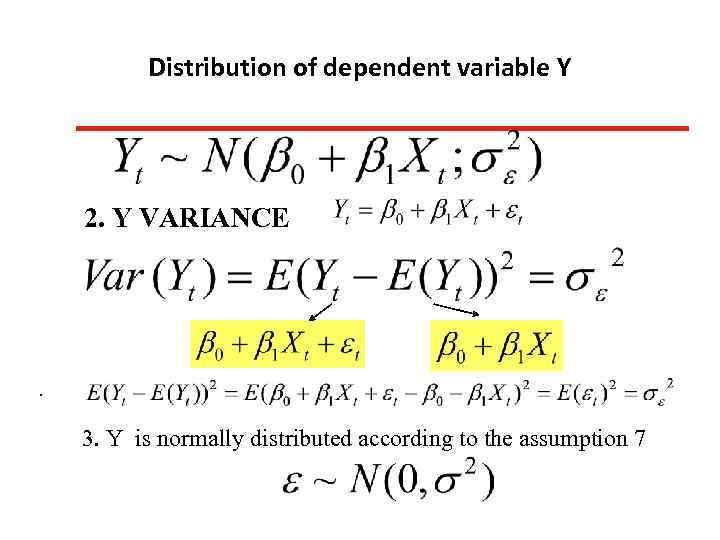 Distribution of dependent variable Y 2. Y VARIANCE . 3. Y is normally distributed