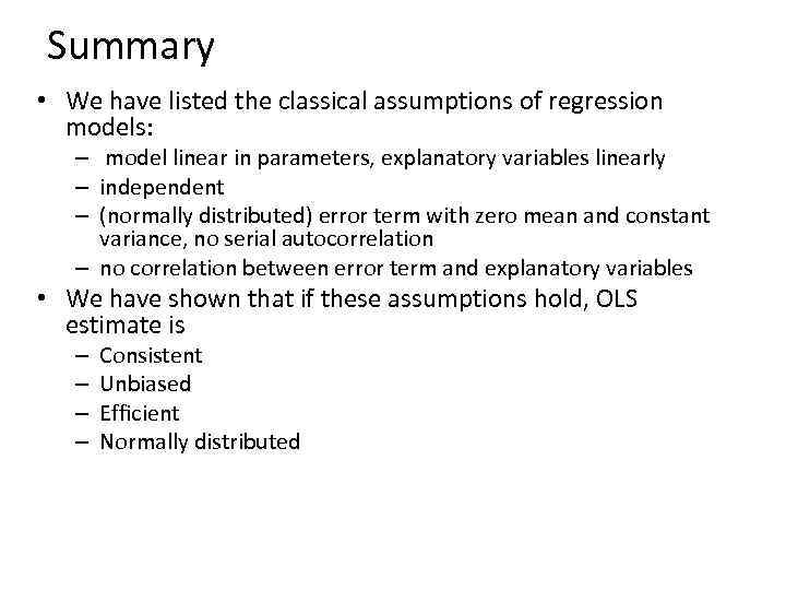 Summary • We have listed the classical assumptions of regression models: – model linear