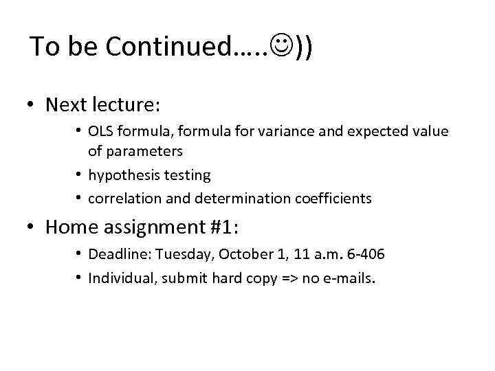 To be Continued…. . )) • Next lecture: • OLS formula, formula for variance