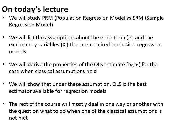 On today's lecture • We will study PRM (Population Regression Model vs SRM (Sample
