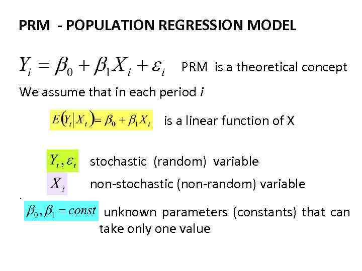 PRM - POPULATION REGRESSION MODEL PRM is a theoretical concept We assume that in