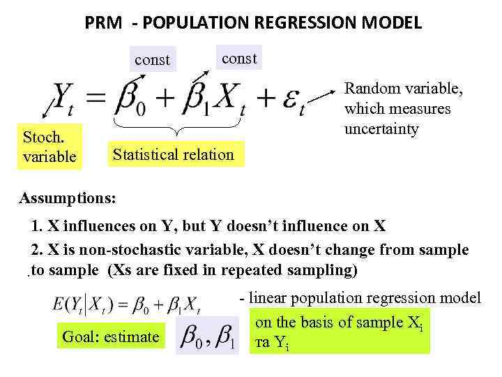 PRM - POPULATION REGRESSION MODEL const Stoch. variable const Random variable, which measures uncertainty
