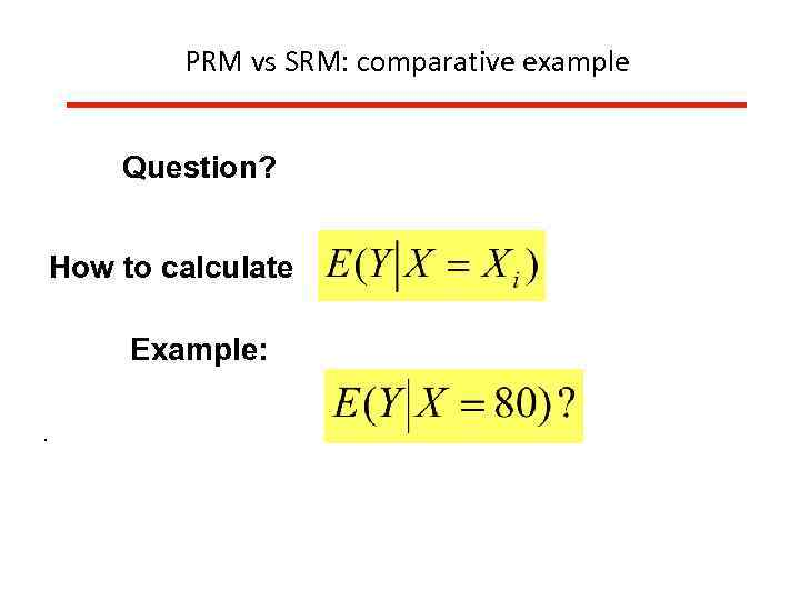PRM vs SRM: comparative example Question? How to calculate Example: .