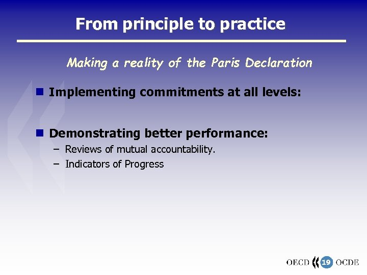 From principle to practice Making a reality of the Paris Declaration Implementing commitments at