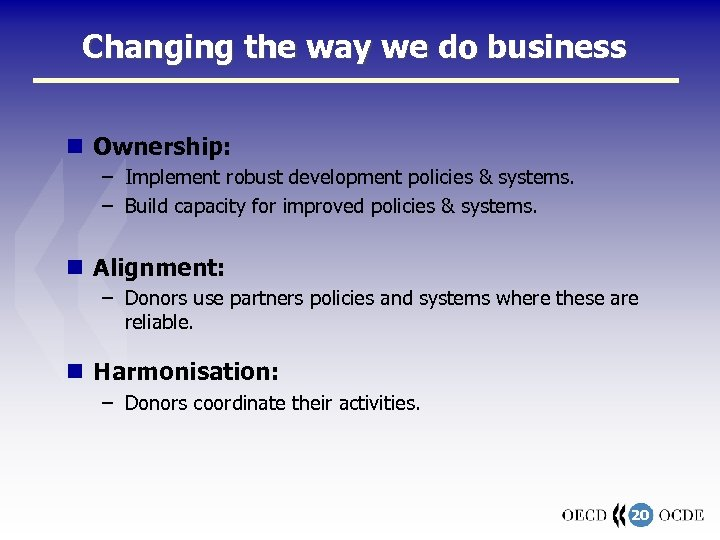 Changing the way we do business Ownership: – Implement robust development policies & systems.