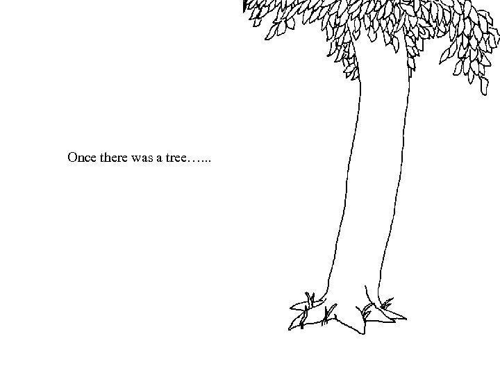Once there was a tree…. . .
