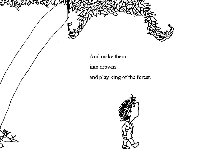 And make them into crowns and play king of the forest.
