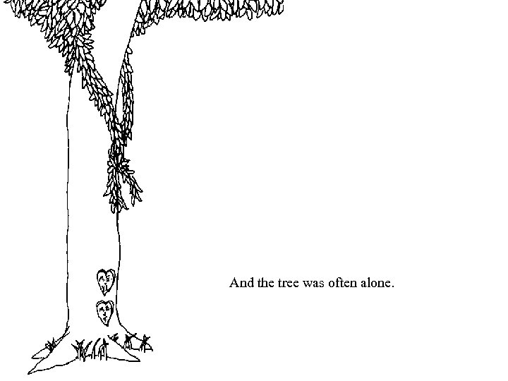 And the tree was often alone.