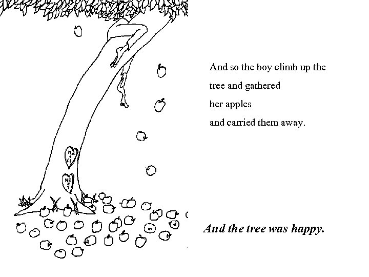 And so the boy climb up the tree and gathered her apples and carried