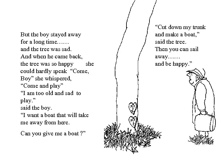 But the boy stayed away for a long time…… and the tree was sad.