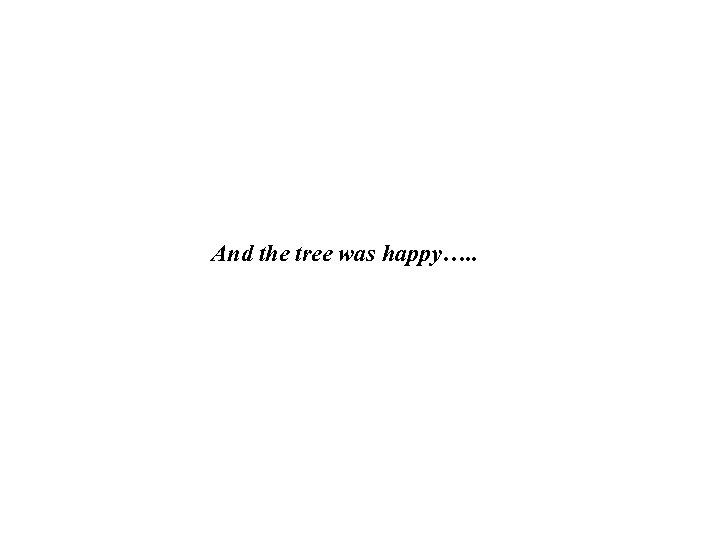 And the tree was happy…. .