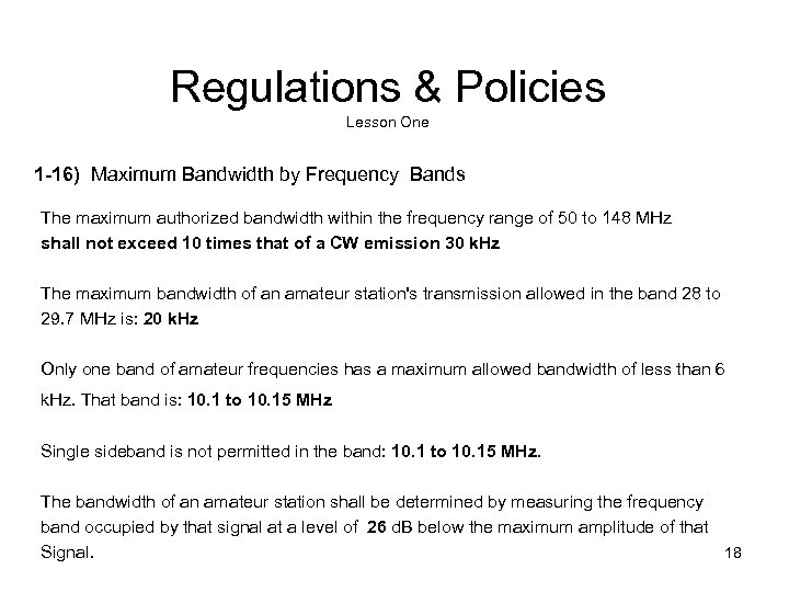 Regulations & Policies Lesson One 1 -16) Maximum Bandwidth by Frequency Bands The maximum