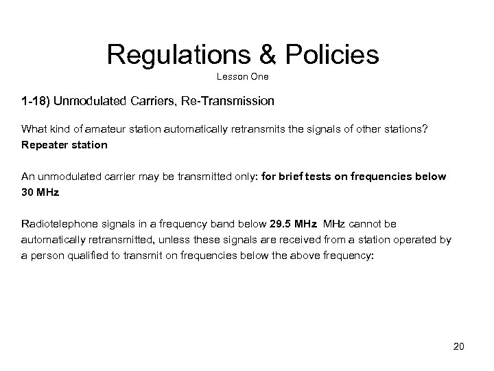 Regulations & Policies Lesson One 1 -18) Unmodulated Carriers, Re-Transmission What kind of amateur