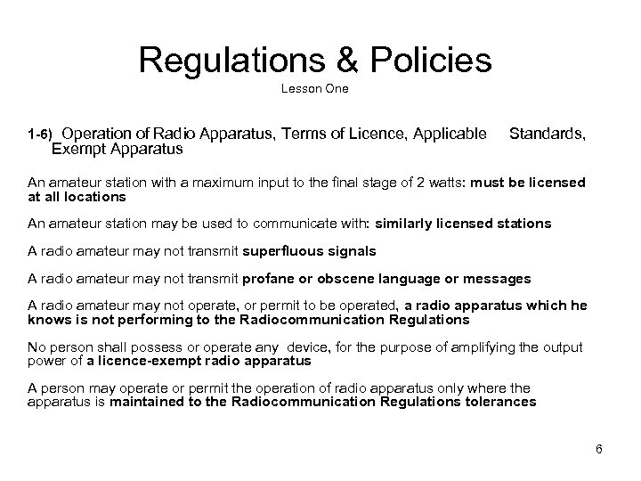 Regulations & Policies Lesson One 1 -6) Operation of Radio Apparatus, Terms of Licence,