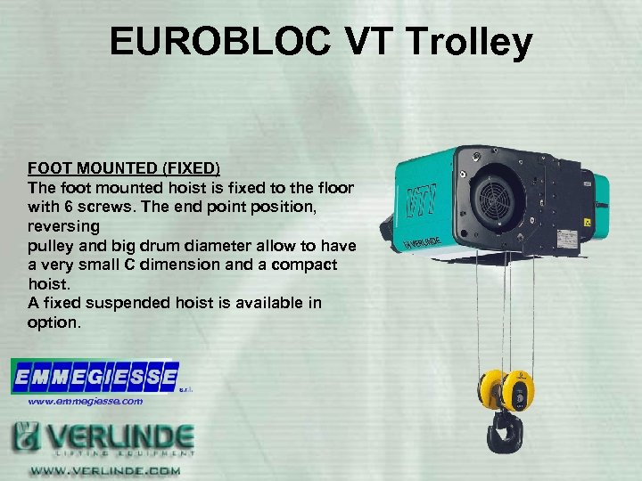 EUROBLOC VT Trolley FOOT MOUNTED (FIXED) The foot mounted hoist is fixed to the