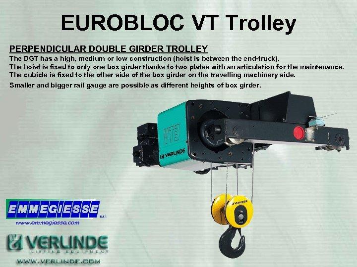 EUROBLOC VT Trolley PERPENDICULAR DOUBLE GIRDER TROLLEY The DGT has a high, medium or