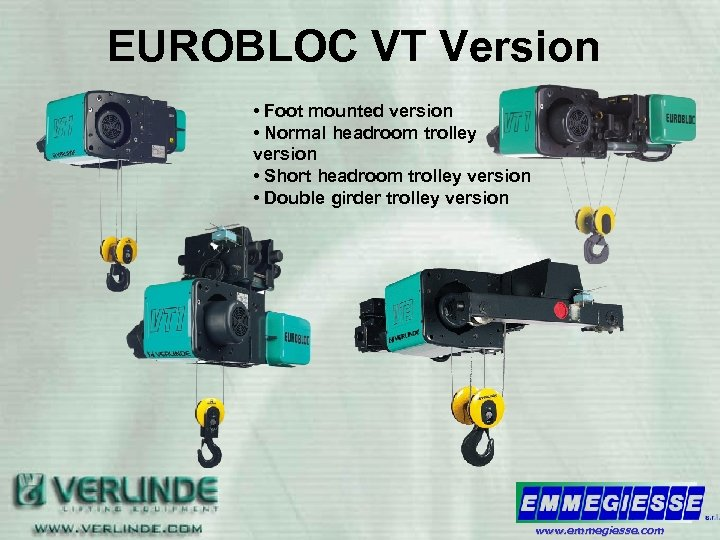 EUROBLOC VT Version • Foot mounted version • Normal headroom trolley version • Short