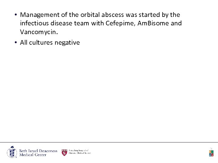 • Management of the orbital abscess was started by the infectious disease team