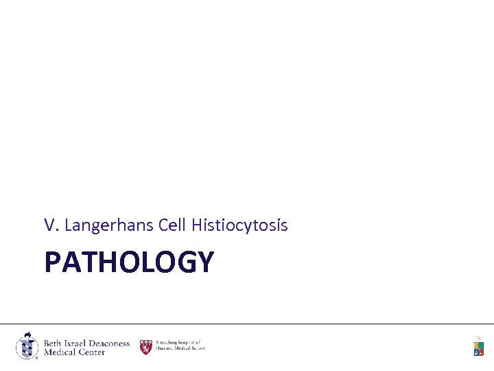 V. Langerhans Cell Histiocytosis PATHOLOGY