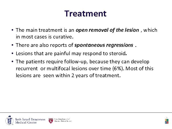Treatment • The main treatment is an open removal of the lesion , which