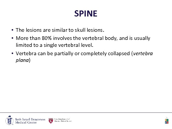 SPINE • The lesions are similar to skull lesions. • More than 80% involves
