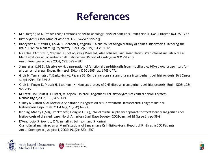 References • • • M. S. Berger, M. D. Prados (eds): Textbook of neuro-oncology.