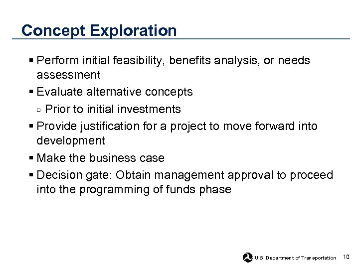Concept Exploration § Perform initial feasibility, benefits analysis, or needs assessment § Evaluate alternative
