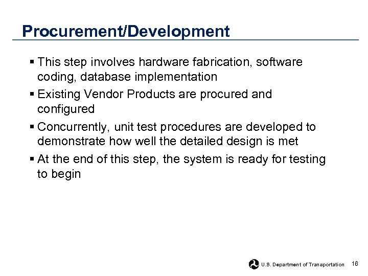 Procurement/Development § This step involves hardware fabrication, software coding, database implementation § Existing Vendor