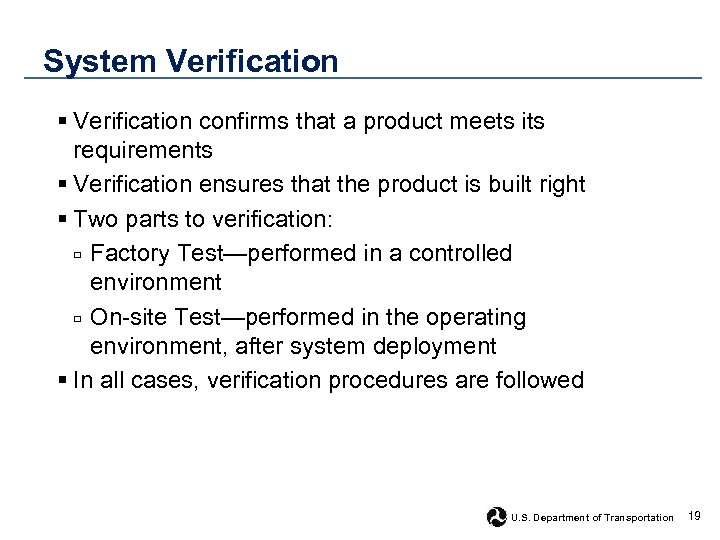 System Verification § Verification confirms that a product meets its requirements § Verification ensures