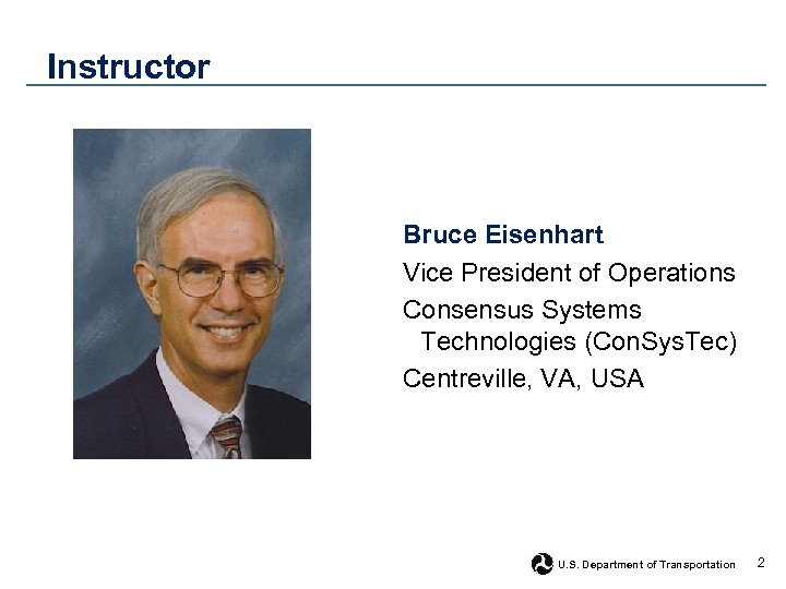 Instructor Bruce Eisenhart Vice President of Operations Consensus Systems Technologies (Con. Sys. Tec) Centreville,