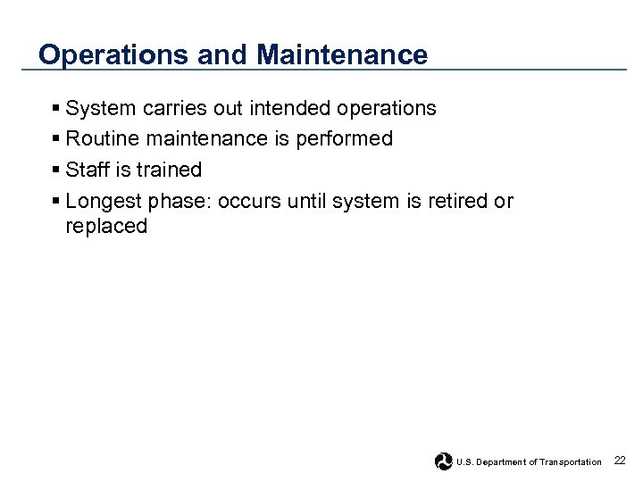 Operations and Maintenance § System carries out intended operations § Routine maintenance is performed