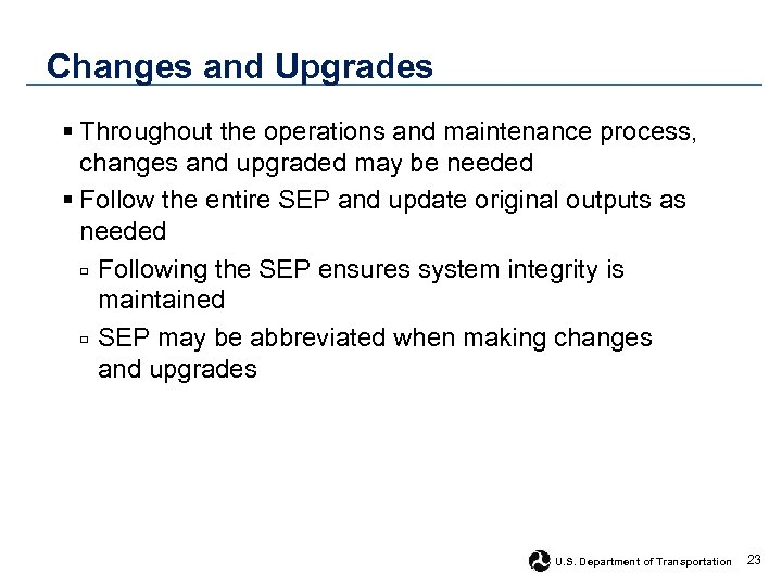 Changes and Upgrades § Throughout the operations and maintenance process, changes and upgraded may